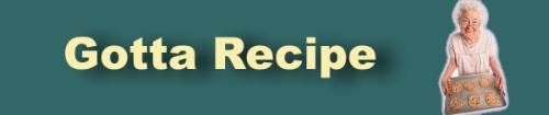 Gotta Have Recipes to Create New Taste Sensations and Enjoy the Praise and Compliments of Others!